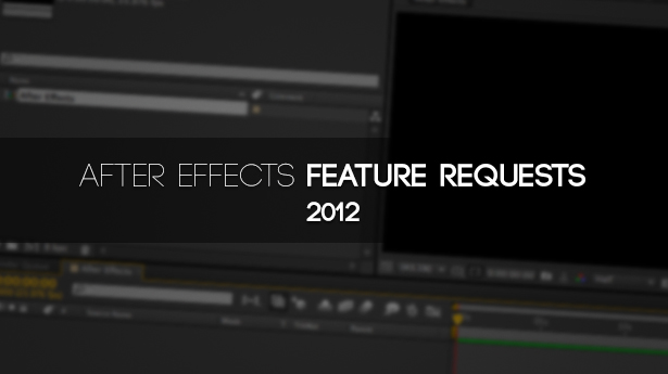 After Effects Feature Request 2012